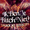 Ik ben je bitch niet · Smack my bitch up