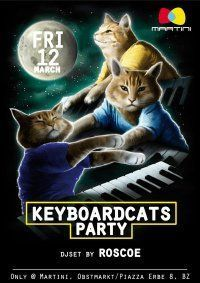 KEYBOARDCATS PARTY + Roscoe djset @ MARTINI BZ
