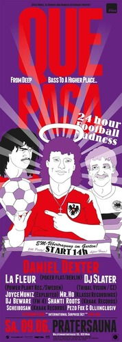 Que Pasa  24 hours Football Madness   mit Daniel Dexter, La Fleur & Dj Slater@Pratersauna