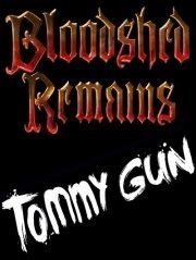 Bloodshed Remains & Tommy Gun
