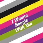 I Wanna Boogie With You - live