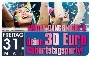 Friday-dance Night & Deine 30 Euro Geburtstagsparty