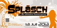 Spläsch 2013 - die ultimative Sommerparty@Veranstaltungsgelände