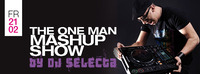 The one man Mashup Show by DJ Selecta