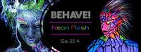 BEHAVE! NEON FLASH