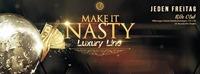 Make It Nasty | Jeden Freitag
