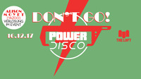 POWER DISCO ß Dont Go!