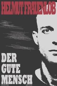 """Vorpremiere: Helmut Frauenlob – """"Der gute Mensch"""""""