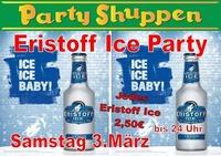 Samstag 3.März Eristoff ICE Party@Partyshuppen Aspach